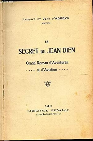 LE SECRET DE JEAN DIEN/ GRAND ROMAN D'AVENTURES ET D'AVIATION: D'AGREVE JACQUES ET ...