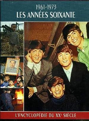 1961-1973 LES ANNEES SOIXANTE / L'ENCYCLOPEDIE DU XXe SIECLE: COLLECTIF