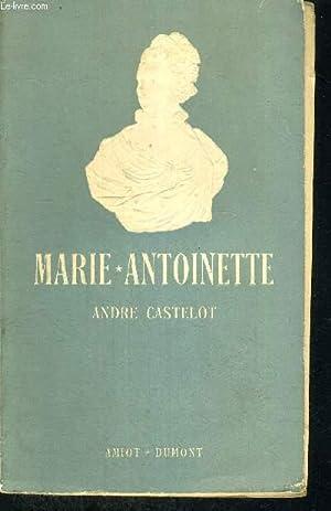 MARIE ANTOINETTE - D'APRES DES DOCUMENTS INEDITS: CASTELOT ANDRE