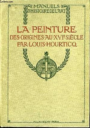 LA PEINTURE - DES ORIGINES AU XVIe SIECLE: HOURTICQ LOUIS