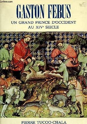 FEBUS GASTON UN GRAND PRINCE D'OCCIDENT AU XIVe SIECLE: PIERRE TUCOO-CHALA