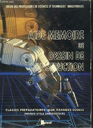 AIDE MEMOIRE DE DESSIN DE CONSTRUCTION - CLASSES PREPARATOIRES AUX GRANDES ECOLES ET PREMIER CYCLE ...