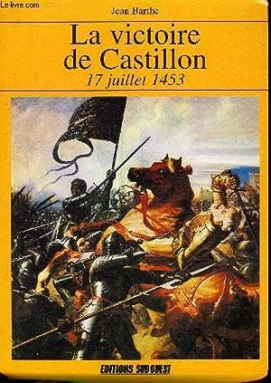 LA VICTOIRE DE CASTILLON 17 JUILLET 1453.: BARTHE JEAN