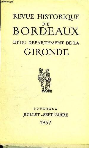 REVUE HISTORIQUE DE BORDEAUX ET DU DEPARTEMENT DE LA GIRONDE - 2EME SERIE - TOME VI N° 3 1957 a...