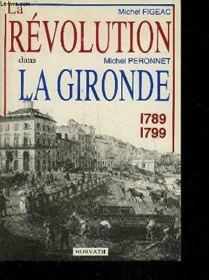 LA REVOLUTION DANS LA GIRONDE 1789-1799.: FIGEAC MICHEL & PERONNET MICHEL