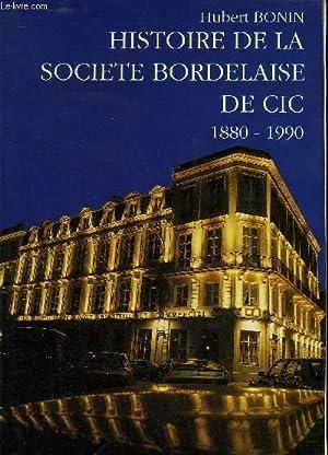 HISTOIRE DE LA SOCIETE BORDELAISE DE CIC 1880-1990 - ENVOI DE JEAN DE LA CHAUVINIERE .: BONIN ...