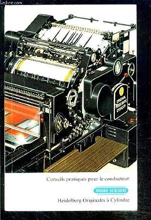 CONSEILS PRATIQUES POUR LE CONDUCTEUR ORIGINAL HEIDELBERG- HEIDELBERG ORIGINALES A CYLINDRE: ...