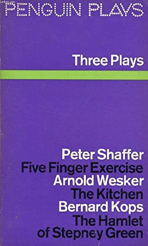 THREE PLAYS (FIVE FINGER EXERCISE, THE KITCHEN, THE HAMLET OF STEPNEY GREEN): SHAFFER Peter, WESKER...