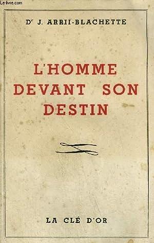 L'HOMME DEVANT SON DESTIN: DR ARRII-BLACHETTE J.