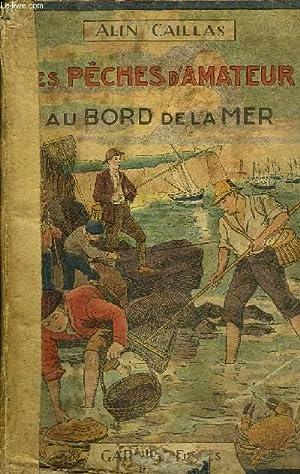LES PECHES D'AMATEUR AU BORD DE LA MER.: CAILLAS ALIN