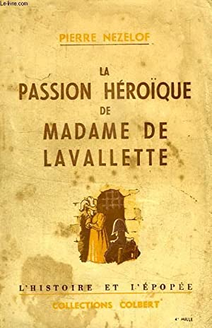 LA PASSION HEROIQUE DE MADAME DE LAVALLETTE: NEZELOF Pierre