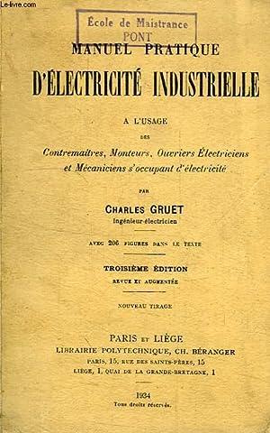 MANUEL PRATIQUE D'ELECTRICITE INDUSTRIELLE, A L'USAGE DES CONTREMAITRES, MONTEURS, ...