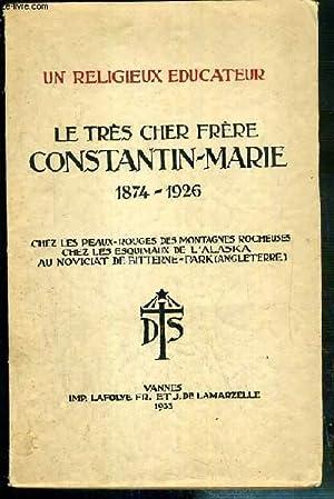 UN RELIGIEUX EDUCATEUR - LE TRES CHER FRERE CONSTANTIN-MARIE (DESIRE-CELESTIN ROULIN) DES FRERES DE...