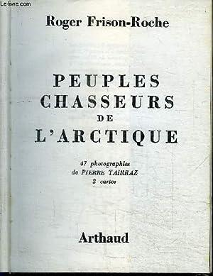 PEUPLES CHASSEURS DE L'ARCTIQUE: FRISON-ROCHE ROGER