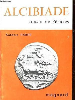 ALCIBIADE - COUSIN DE PERICLES: FABRE ANTONIN