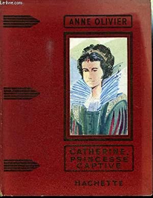 CATHERINE, PRINCESSE CAPTIVE: OLIVIER ANNE