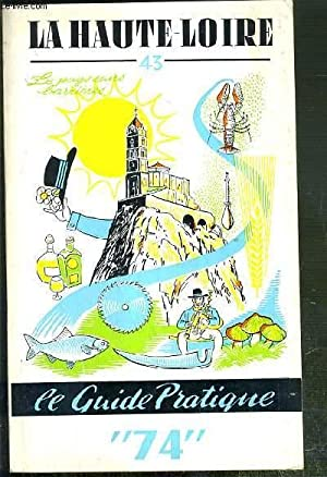 LA HAUTE-LOIRE - N°43 - LE PAYS SANS BARRIERES - LE GUIDE PRATIQUE 74: COLLECTIF