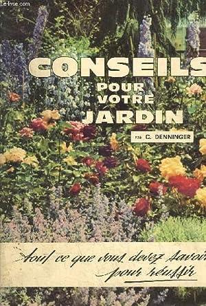 CONSEILS POUR VOTRE JARDIN - TOUT CE QUE VOUS DEVEZ SAVOIR POUR REUSSIR.: C.DENNINGER