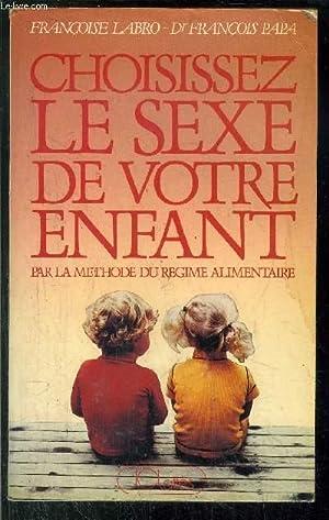 CHOISISSEZ LE SEXE DE VOTRE ENFANT: LABRO Françoise / PAPA François (Dr)