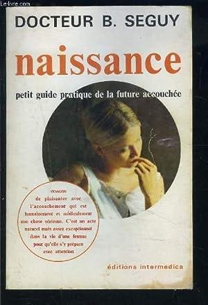NAISSANCE- PETITE GUIDE PRATIQUE DE LA FUTURE: SEGUY B. Dr