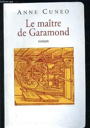 LE MAITRE DE GARAMONG- ANTOINE AUGEREAU GRAVEUR, IMPRIMEUR, EDITEUR, LIBRAIRE: CUNEO ANNE