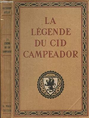 LA LEGENDE DU CID CAMPEADOR - D'APRES LES TEXTES DE L'ESPAGNE ANCIENNE.: ARNOUX ALEXANDRE