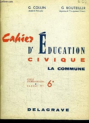CAHIER D'EDUCATION CIVIQUE - LA COMMUNE - CYCLE D'OBSERVATION CLASSES DE 6e: COLLIN G. / ...