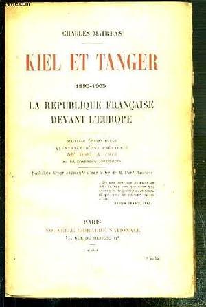 KIEL ET TANGER - 1895-1905 - LA REPUBLIQUE FRANCAISE DEVANT L'EUROPE - NOUVELLE EDITION REVUE ...