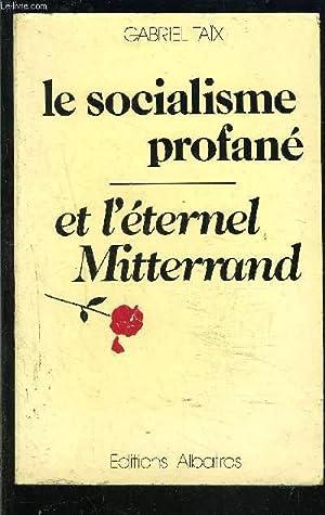 LE SOCIALISME PROFANE ET L ETERNEL MITTERRAND: TAIX GABRIEL.