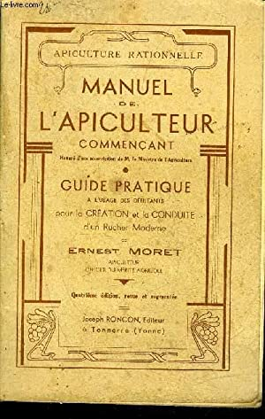 MANUEL DE L'APICULTEUR COMMENCANT - GUIDE PRATIQUE: MORET ERNEST