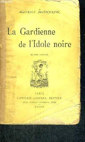 LA GARDIENNE DE L'IDOLE NOIRE - 6EME EDITION: MAINDROX MAURICE