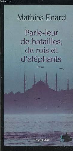 PARLE LEUR DE BATAILLES, DE ROIS ET: ENARD MATHIAS