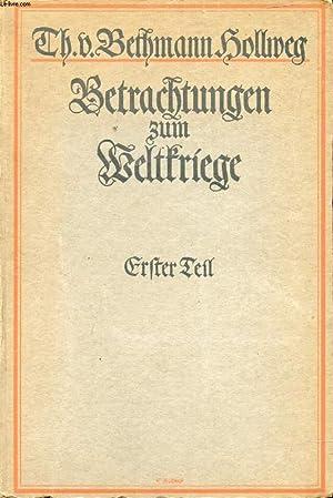 BETRACHTUNGEN ZUM WELKRIEGE, 1. TEIL, VOR DEM KRIEGE: BETHMANN HOLLWEG Th. VON