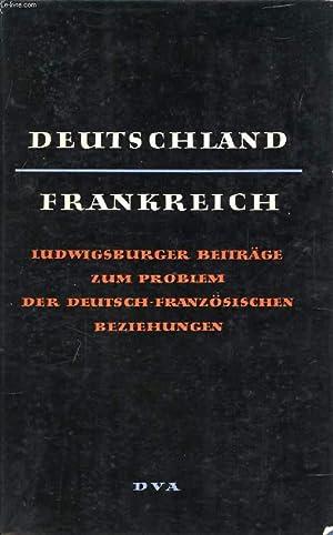 DEUTSCHLAND-FRANKREICH, LUDWIGSBURGER BEITRÄGE ZUM PROBLEM DER DEUTSCH-FRANZÖSISCHEN ...