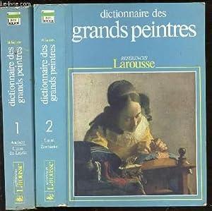 DICTIONNAIRE DES GRANDS PEINTRES EN 2 TOMES : TOME 1 (AACHEN / LUCAS DE LEYDE) + TOME 2 (LUINI...