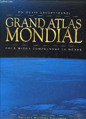 GRAND ATLAS MONDIAL - UN OUTIL EXCEPTIONNEL POUR MIEUX COMPRENDRE LE MONDE: COLLECTIF