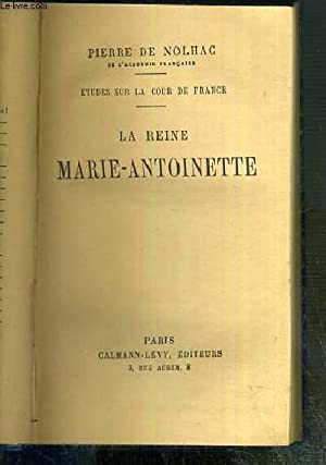 LA REINE MARIE-ANTOINETTE - ETUDES SUR LA COUR DE FRANCE.: NOLHAC PIERRE DE