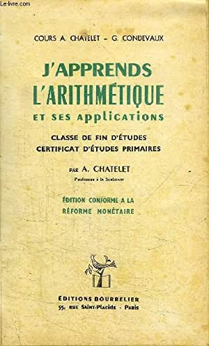 J'APPRENDS L'ARITHMETIQUE ET SES APPLICATIONS: CHATELET COURS A./ CONDEVAUX G.