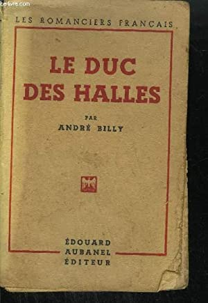 LE DUC DES HALLES / COLLECTION LES ROMANCIERS FRANCAIS: BILLY ANDRE