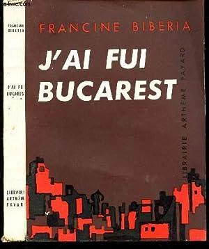 J'AI FUI BUCAREST.: BIBERIA FRANCINE