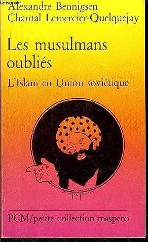 LES MUSULMANS OUBLIES - L'ISLAM EN UNION: BENNIGSEN ALEXANDRE /