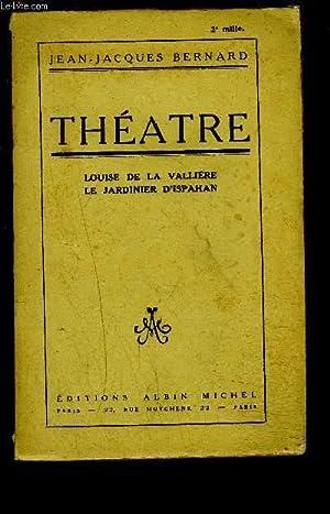 THEATRE: LOUISE DE LA VALLIERE- LE JARDINIER D ISPAHAN- TOME 6: BERNARD JEAN JACQUES