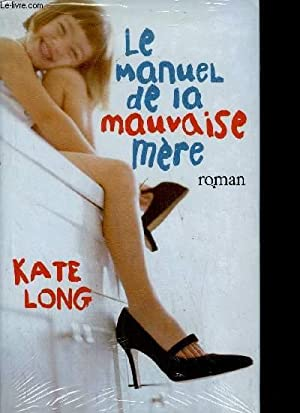 LE MANUEL DE LA MAUVAISE MERE: LONG K.
