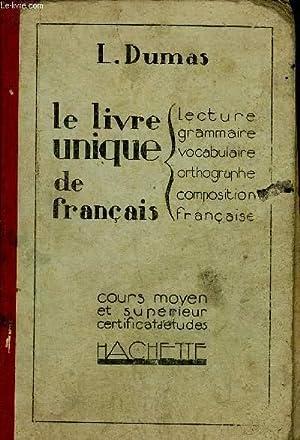 LE LIVRE UNIQUE DE FRANCAIS -LECTURE GRAMMAIRE VOCABULAIRE ORTHOGRAPHE COMPOSITION FRANCAISE - ...