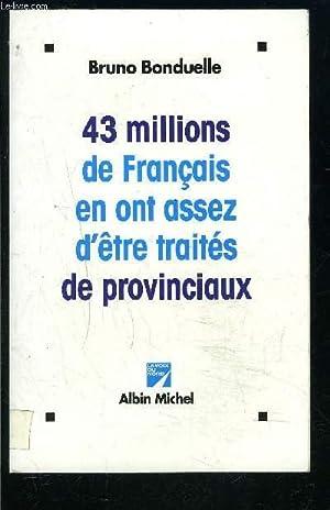 43 MILLIONS DE FRANCAIS EN ONT ASSEZ D ETRE TRAITES DE PROVINCIAUX- ENVOI DE L AUTEUR: BONDUELLE ...