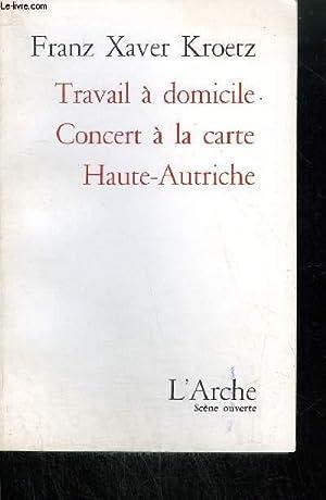 TRAVAIL A DOMICILE CONCERT A LA CARTE HAUTE-AUTRICHE / COLLECTION SCENE OUVERTE: KROETZ F. X.