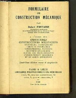 FORMULAIRE DE CONSTRUCTION MECANIQUE - A L'USAGE DES INDUSTRIELS CONSTRUCTEURS MECANICIENS, ...