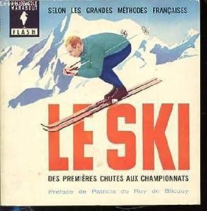 LE SKI : DES PREMIERES CHUTES AUX CHAMPIONNATS / SELON LES GRANDES METHODES FRANCAISES.: ...