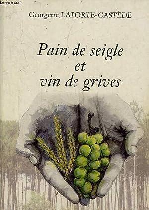 PAIN DE SEIGLE ET VIN DE GRIVES.: LAPORTE CASTEDE GEORGETTE