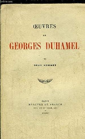 OEUVRES DE GEORGES - TOME VI - DEUX HOMMES: DUHAMEL GEORGES